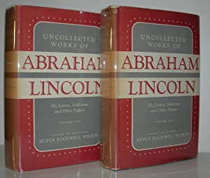 UNCOLLECTED WORKS OF ABRAHAM LINCOLN His Letters,: Wilson, Rufus Rockwell