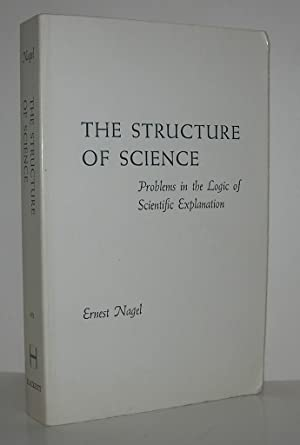 THE STRUCTURE OF SCIENCE Problems in the: Nagel, Ernest