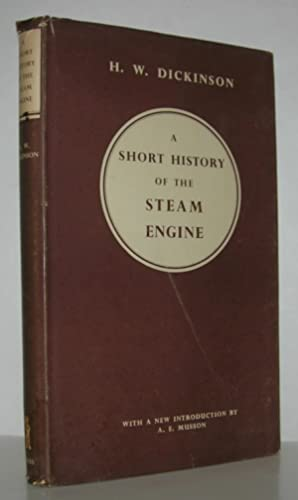 A SHORT HISTORY OF THE STEAM ENGINE: H. W. Dickinson