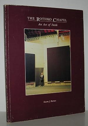 THE ROTHKO CHAPEL An Act of Faith: Barnes, Susan J.
