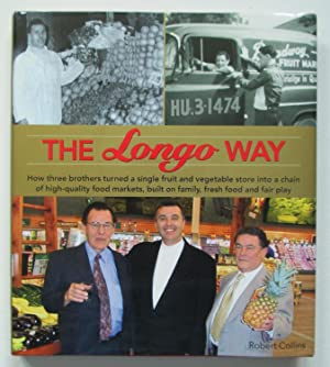 The Longo Way : How Three Brothers turned a Single Fruit and Vegetable Store into a Chain of High...