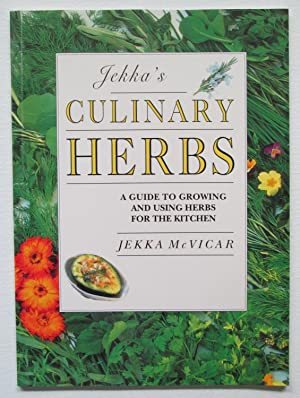Jekka's Culinary Herbs : A Guide to Growing and Using Herbs for the Kitchen