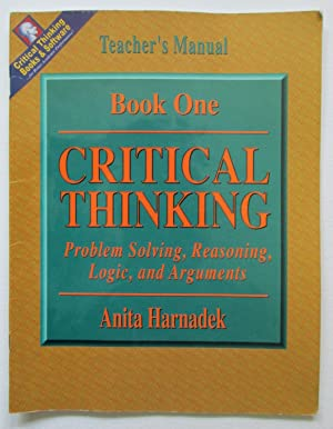 Critical Thinking : Problem Solving, Reasoning, Logic,: Harnadek, Anita