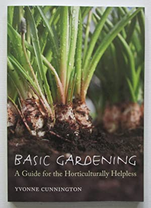 Basic Gardening : A Guide for the Horticulturally Helpless
