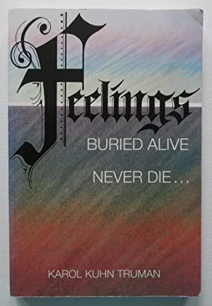 Feelings Buried Alive Never Die.