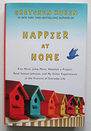 Happier at Home : Kiss More, Jump More, Abandon a Project, Read Samuel Johnson, and My Other Expe...
