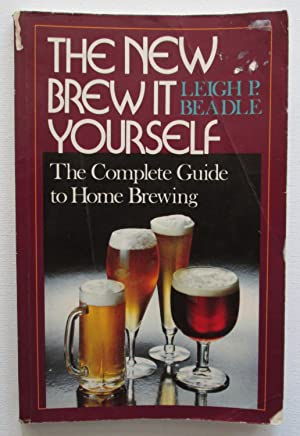 The New Brew it Yourself : The Complete Guide to Home Brewing