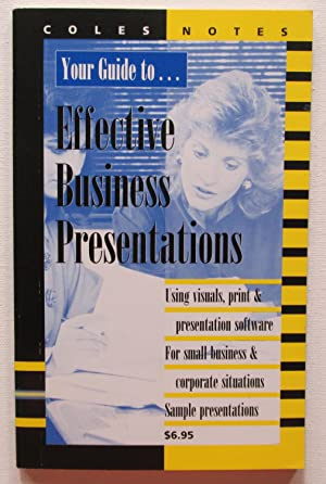 Your Guide to Effective Business Presentations : Using visuals, print & presentation software, Fo...