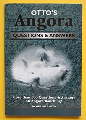 Otto's Angora Questions & Answers : More Than 600 Questions & Answers on Angora Ranching!