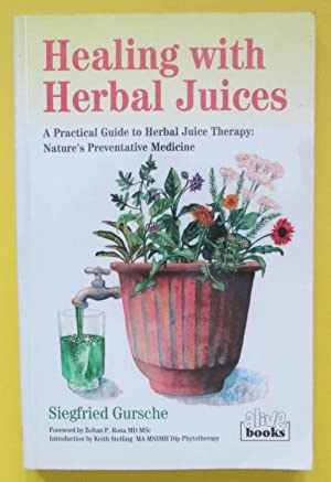 Healing With Herbal Juices: A Practical Guide to Herbal Juice Therapy: Nature's Preventative Medi...