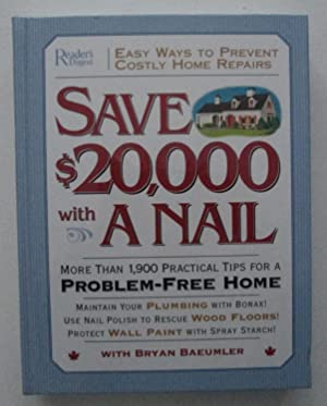 Save $20,000 with a Nail : More Than 1,900 Practical Tips for a Problem-Free Home