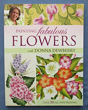 Painting Fabulous Flowers : Over 50 All New Blooms