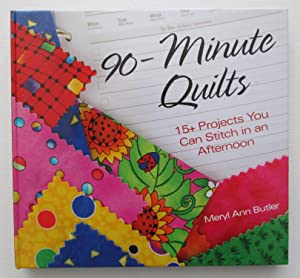 90 - Minute Quilts : 15+ Projects You Can Stitch in an Afternoon