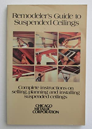Remodeler's Guide To Suspended Ceilings : Complete instructions on selling, planning and installi...