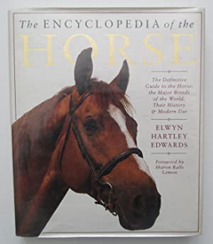 The Encyclopedia of the Horse : The Definitive Guide to the Horse: the Major Breeds of the World,...