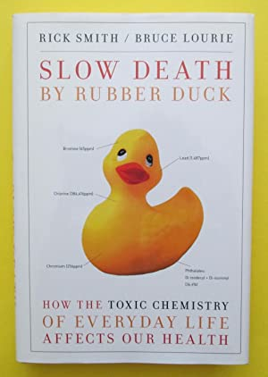 Slow Death by Rubber Duck : How the Toxic Chemistry of Everyday Life Affects Our Health