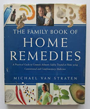The Family Book of Home Remedies : A Practical Guide to Common Ailments Safely Treated at Home us...