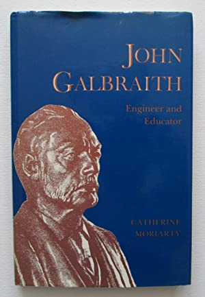 John Galbraith 1846-1914 : Engineer and Educator - A Portrait