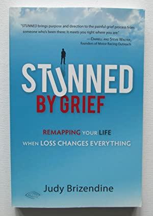 Stunned by Grief : Remapping your Life When Loss Changes Everything
