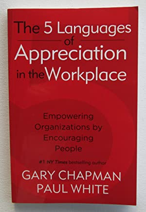 The 5 Languages of Appreciation in the Workplace : Empowering Organizations by Encouraging People
