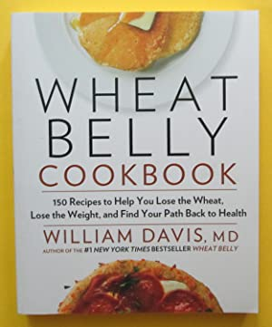 Wheat Belly Cookbook : 150 Recipes to Help You Lose the Wheat, Lose the Weight, and Find Your Pat...