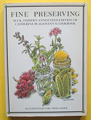 Fine Preserving : M.F.K. Fisher's Annotated Edition of Catherine Plagemann's Cookbook