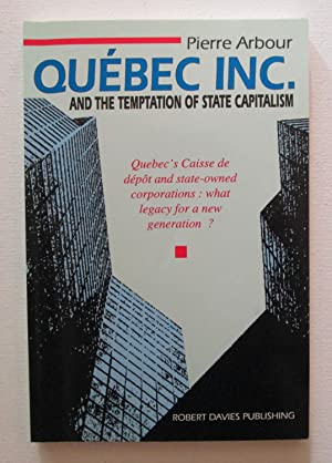 Quebec Inc. and the Temptation of State Capitalism : Quebec's Caisse de depot and State-owned Cor...