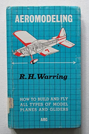 Aeromodeling : How to Build and Fly All Types of Model Planes and Gliders