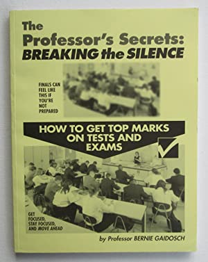 The Professor's Secrets : Breaking the Silence ; How To Get Top Marks on Tests and Exams