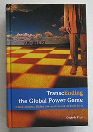 TranscEnding the Global Power Game : Hidden Agendas, Divine Intervention and the New Earth