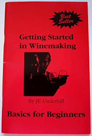 Getting Started in Winemaking : Basics for Beginners