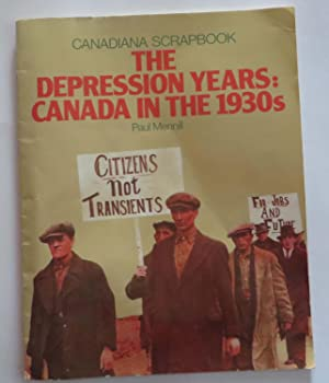 Canadiana Scrapbook ; The Depression Years: Canada in the 1930's: Mennill, Paul
