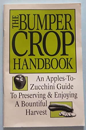 The Bumper Crop Handbook : An Apples-to-Zucchini Guide to Preserving & Enjoying a Bountiful Harvest