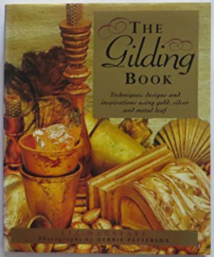 The Gilding Book : Techniques, Designs and Inspirations using Gold, Silver and Metal Leaf