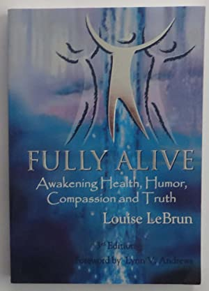 Fully Alive: Awakening Health, Humor, Compassion and Truth
