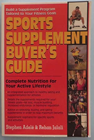 Sports Supplement Buyer's Guide : Complete Nutrition for Your Active Lifestyle: Adele, Stephen...