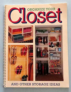 Organize Your Closet : And Other Storage Ideas