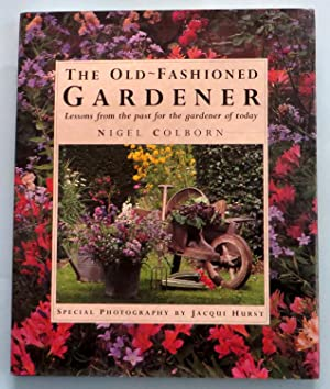 The Old-Fashioned Gardener : Lessons from the Past for the Gardener of Today