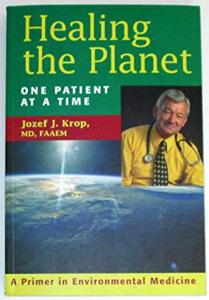 Healing the Planet One Patient At A: Krop, Jozef J.