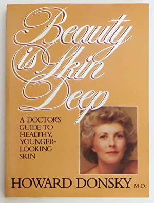Beauty is Skin Deep: A Doctor's Guide to Healthy, Younger-Looking Skin