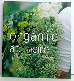 Organic at Home : Organic at Home is your Guide to Gentle, Enviromentally Friendly Living