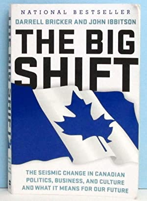 The Big Shift : The Seismic Change in Canadian Politics, Business and Culture and What is Means f...