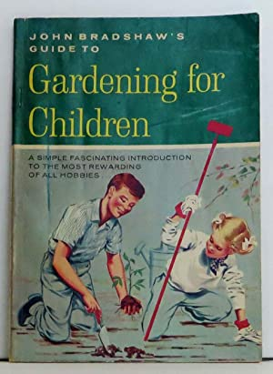 John Bradshaw's Guide to Gardening for Children : A Simple Fascinating Introduction to the Most R...