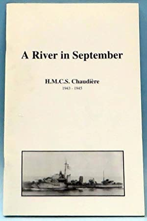 A River in September : A Sketch of the Life and Times of H.M.C.S. Chaudiere : A Canadian Destroye...