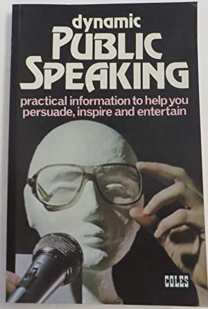 Dynamic Public Speaking : Practical Information to Help you Persuade, Inspire and Entertain