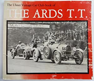 The Ulster Vintage Car Club Book of The ARDS T.T.