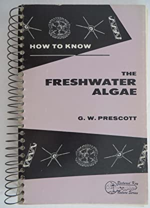 How to Know - The Freshwater Algae : Pictured Key Nature Series
