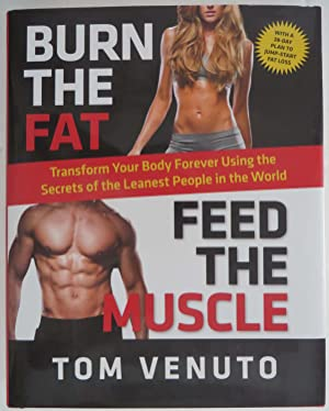 Burn the Fat, Feed the Muscle : Transform Your Body Forever Using the Secrets of the Leanest People...