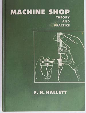 Machine Shop : Theory and Practice: Hallett, F. H.