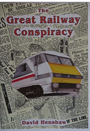 The Great Railway Conspiracy : Fall and Rise of Britain's Railways Since the 1950's